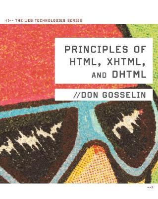 Principles of HTML, XHTML, and DHTML: The Web Technologies Series (Paperback)