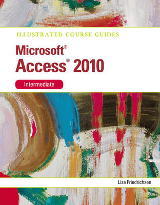 Illustrated Course Guide MS Office Access 2010 Intermediate: Intermediate (Spiral bound)