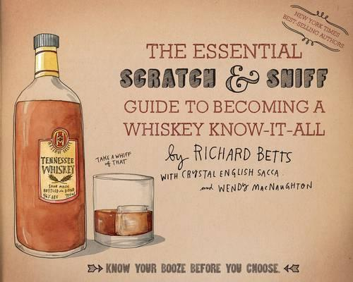 34bf4e18cac2 The Essential Scratch   Sniff Guide to Becoming a Whiskey Know-it-All by  Richard Betts