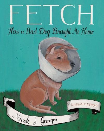 Fetch: How a Bad Dog Brough Me Home (Paperback)
