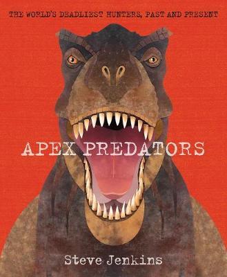 Apex Predators: The World's Deadliest Hunters, Past and Present (Hardback)