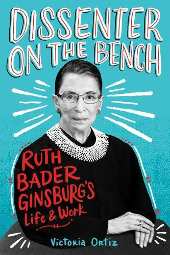 Dissenter on the Bench: Ruth Bader Ginsburg's Life and Work (Hardback)
