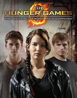 The Hunger Games Official Illustrated Movie Companion - Hunger Games Trilogy (Paperback)