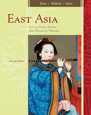 East Asia: A Cultural, Social, and Political History (Paperback)
