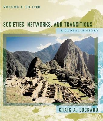 Societies, Networks, and Transitions: A Global History, Volume I: To 1500, Updated with Geography Overview (Paperback)