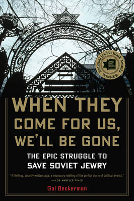 When They Come for Us, We'll be Gone: The Epic Struggle to Save Soviet Jewry (Paperback)