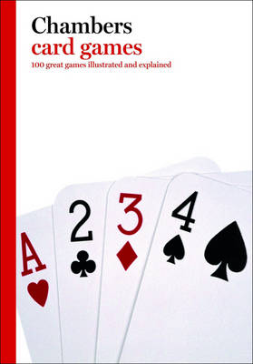 Chambers Card Games: 100 Great Games Illustrated and Explained (Paperback)