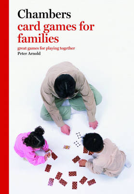 Chambers Card Games for Families: Great Games for Playing Together (Paperback)