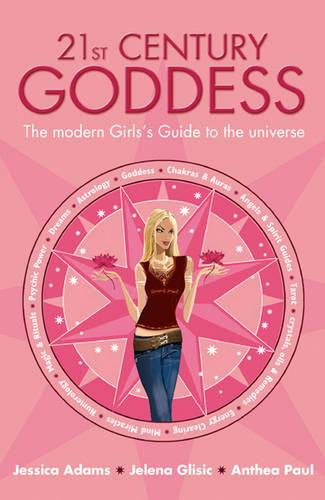 21st Century Goddess: The Modern Girl's Guide to the Universe (Paperback)