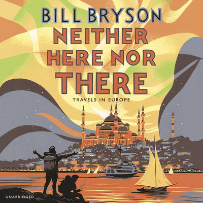 Neither Here, Nor There: Travels in Europe - Bryson (CD-Audio)