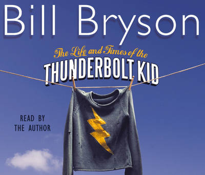 The Life And Times Of The Thunderbolt Kid: Travels Through my Childhood - Bryson (CD-Audio)
