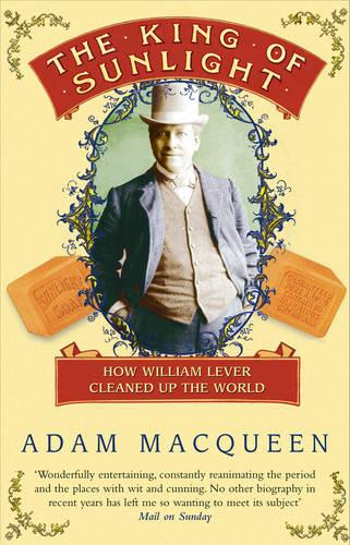 The King of Sunlight: How William Lever Cleaned Up the World (Paperback)