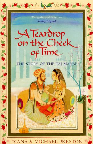 A Teardrop on the Cheek of Time: The Story of the Taj Mahal (Paperback)