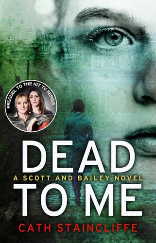 Dead To Me: Scott & Bailey series 1 - Scott & Bailey (Paperback)