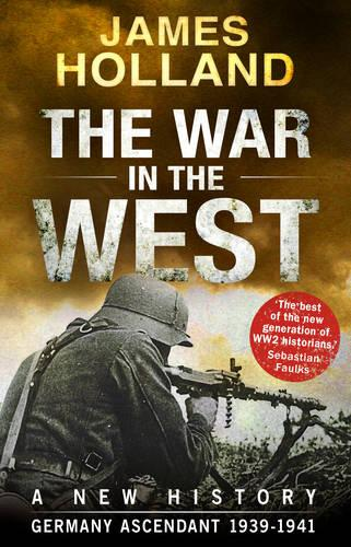 The War in the West - A New History: Volume 1: Germany Ascendant 1939-1941 (Paperback)