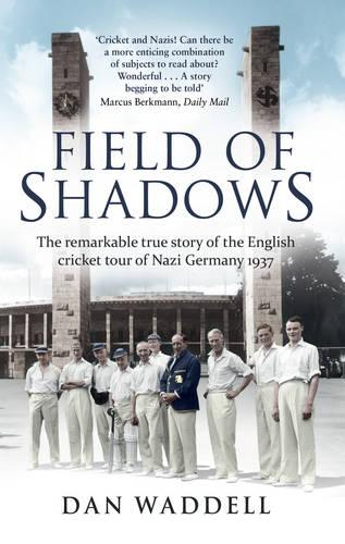 Field of Shadows: The English Cricket Tour of Nazi Germany 1937 (Paperback)