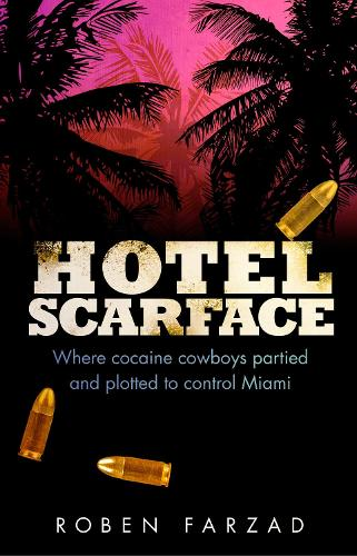 Hotel Scarface: Where Cocaine Cowboys Partied and Plotted to Control Miami (Paperback)