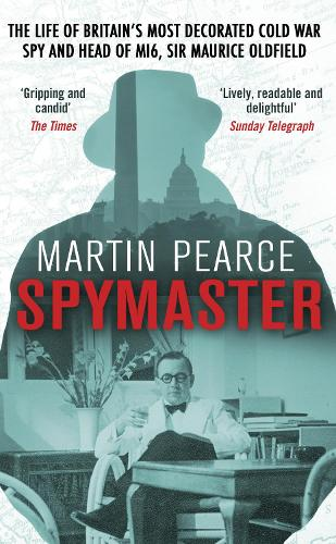 Spymaster: The Life of Britain's Most Decorated Cold War Spy and Head of MI6, Sir Maurice Oldfield (Paperback)