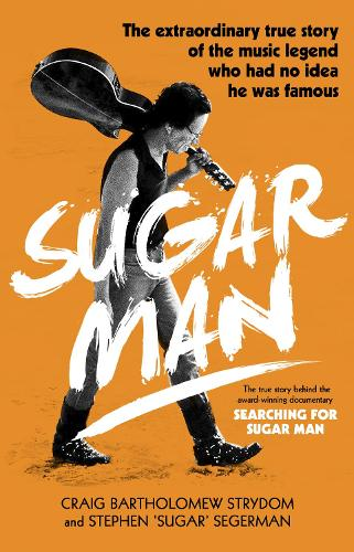 Sugar Man: The Life, Death and Resurrection of Sixto Rodriguez (Paperback)