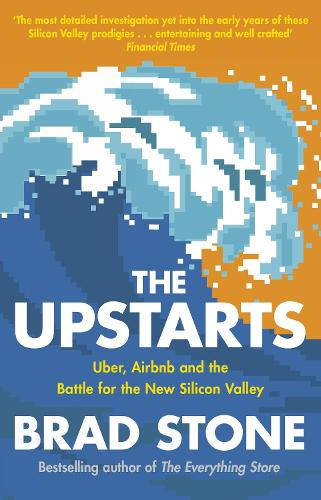 The Upstarts: Uber, Airbnb and the Battle for the New Silicon Valley (Paperback)