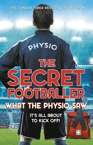 The Secret Footballer: What the Physio Saw... (Paperback)