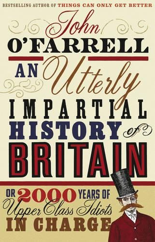 An Utterly Impartial History of Britain: (or 2000 Years Of Upper Class Idiots In Charge) (Paperback)