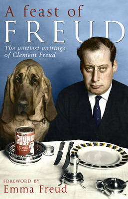 A Feast of Freud: The wittiest writings of Clement Freud (Paperback)