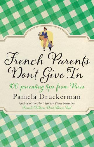 French Parents Don't Give In: 100 parenting tips from Paris (Paperback)