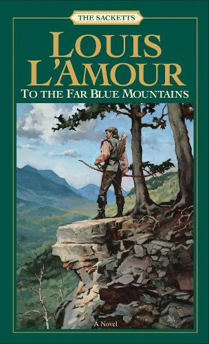 To the Far Blue Mountains: The Sacketts: A Novel - Sacketts 2 (Paperback)