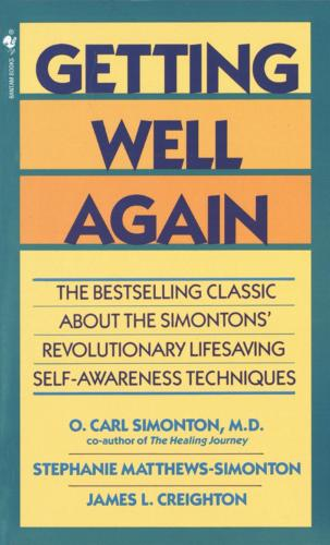 Getting Well Again: The Bestselling Classic About the Simontons' Revolutionary Lifesaving Self- Awareness Techniques (Paperback)