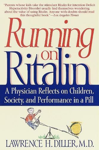 Running On Ritalin: A Physician Reflects On Children Society & (Paperback)