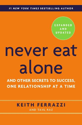 Never Eat Alone: And Other Secrets to Success, One Relationship at a Time (Paperback)