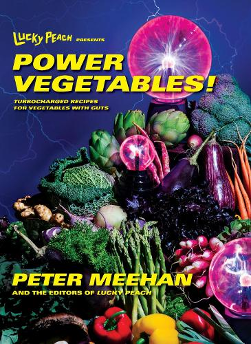 Lucky Peach Presents Power Vegetables!: Turbocharged Recipes for Vegetables with Guts: A Cookbook (Hardback)