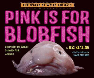 Pink Is For Blobfish: Discovering the World's Perfectly Pink Animals (Hardback)