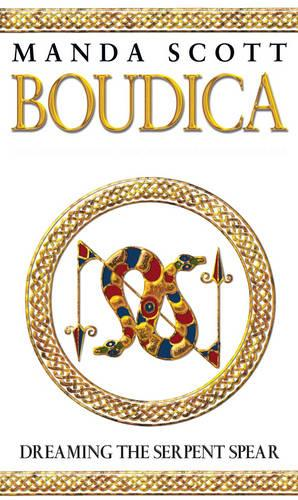 Boudica:Dreaming The Serpent Spear: A Novel of Roman Britain: Boudica 4 - Boudica (Paperback)