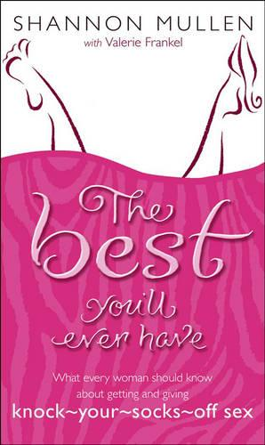 The Best You'll Ever Have: What Every Woman Should Know About Getting and Giving Knock-Your-Socks-off Sex (Paperback)