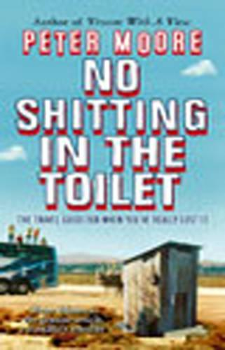No Shitting in the Toilet: The Travel Guide for When You've Really Lost it (Paperback)
