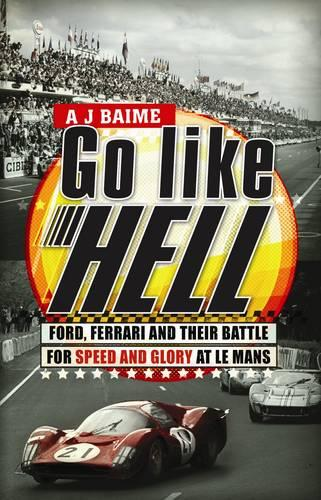 Go Like Hell: Ford, Ferrari and their Battle for Speed and Glory at Le Mans (Paperback)