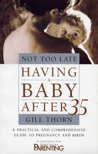 Not Too Late: Having A Baby After 35 (Paperback)