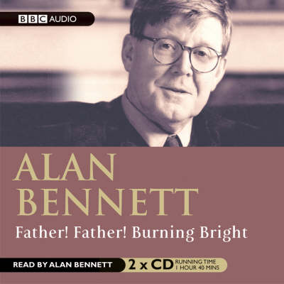 Father! Father! Burning Bright - BBC Radio Collection (CD-Audio)