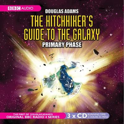 The Hitchhiker's Guide To The Galaxy: Primary Phase - Hitchhiker's Guide (radio plays) (CD-Audio)