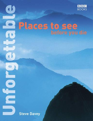 Unforgettable Places to See Before You Die (Paperback)