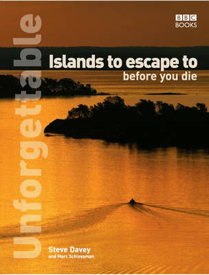 Unforgettable Islands to Escape to Before You Die (Paperback)