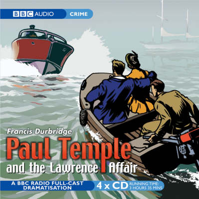 Paul Temple and the Lawrence Affair: Paul Temple And The Lawrence Affair BBC Radio 4 Full Cast Dramatisation (CD-Audio)