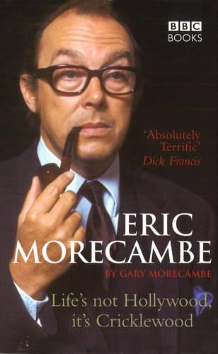 Eric Morecambe: Life's Not Hollywood It's Cricklewood (Paperback)