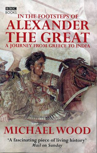 In The Footsteps Of Alexander The Great (Paperback)