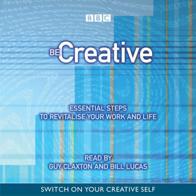 Be Creative: Essential Steps to Revitalise Your Work and Life (CD-Audio)