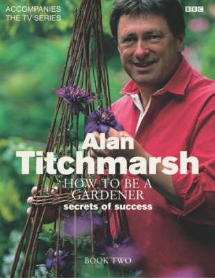 How to be a Gardener: Book Two: Back to Basics (Hardback)