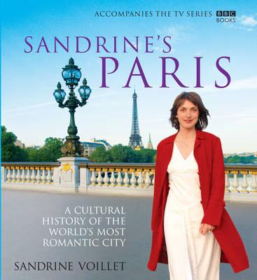 Sandrine's Paris: A Cultural History of the World's Most Romantic City (Hardback)