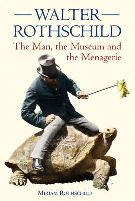 The Walter Rothschild: The Man, the Museum and the Menagerie (Paperback)